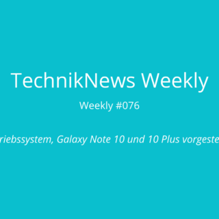 TechnikNews Weekly #076