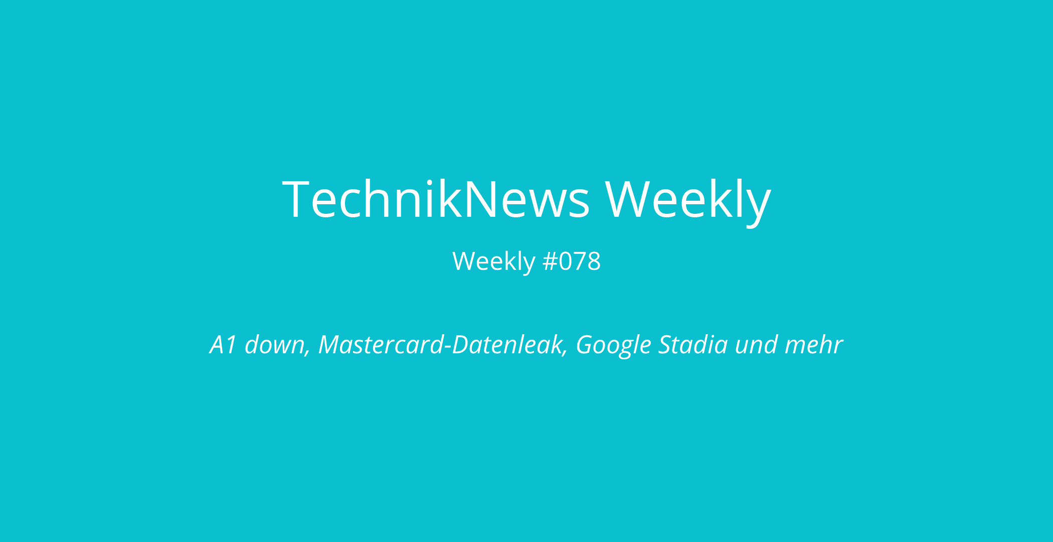 TechnikNews Weekly #078: A1 down, Mastercard-Datenleak, Google Stadia und mehr