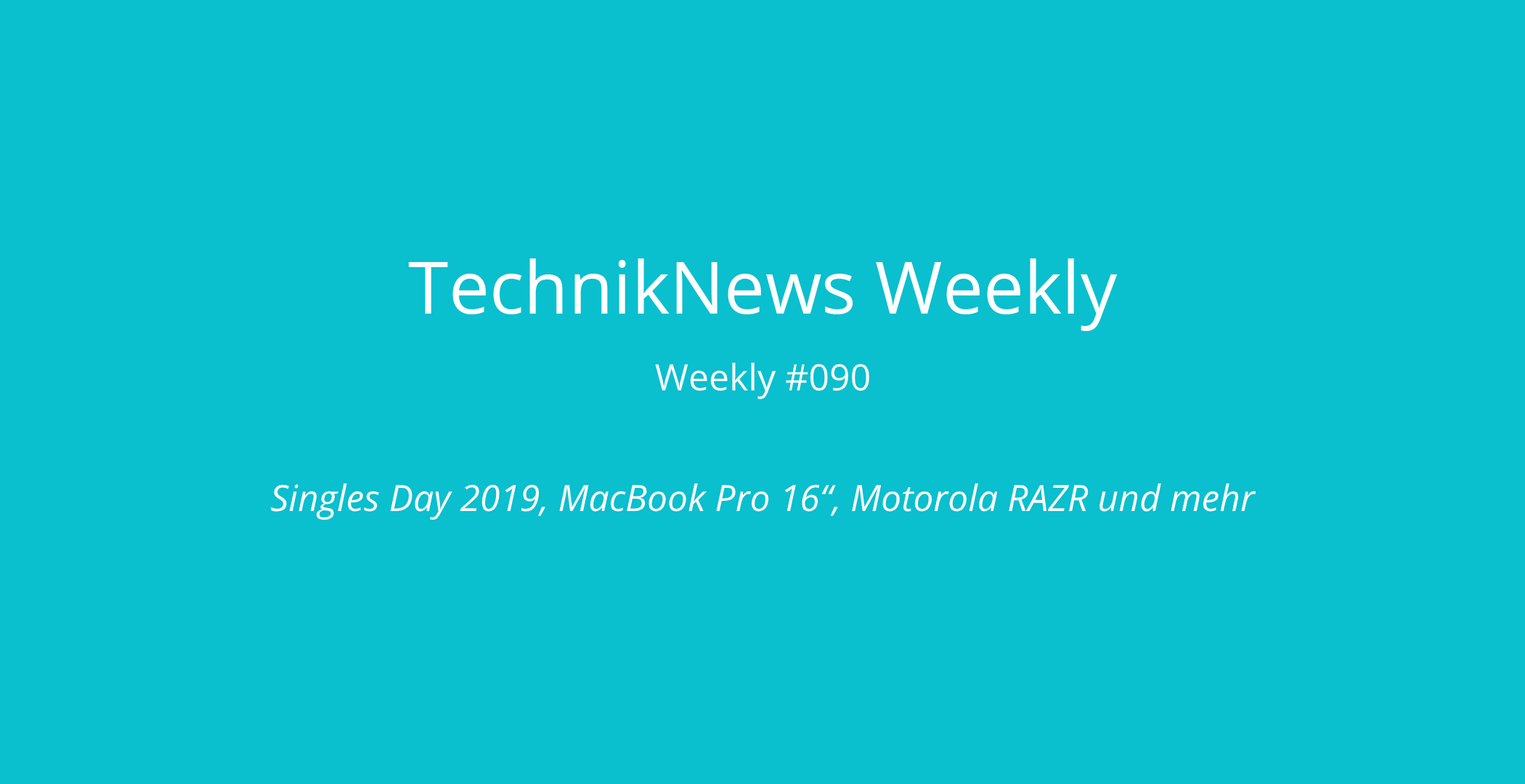 "TechnikNews Weekly #090: Singles Day 2019, MacBook Pro 16"", Motorola RAZR und mehr"