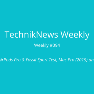 TechnikNews Weekly 094