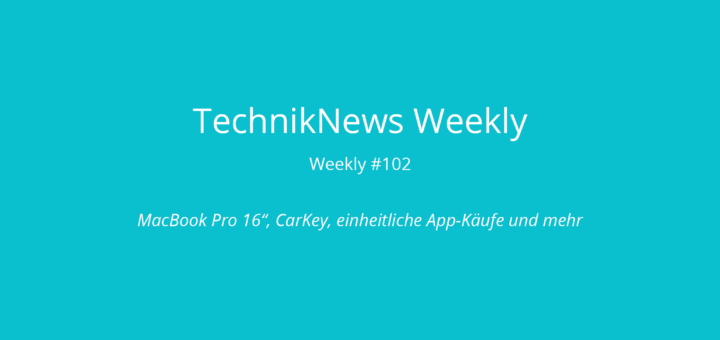 TechnikNews Weekly 102