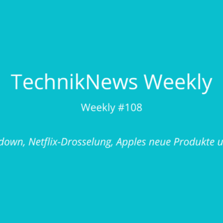 TechnikNews Weekly 108