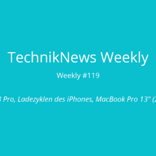 TechnikNews Weekly #119