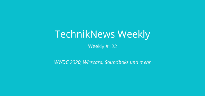 TechnikNews Weekly 122
