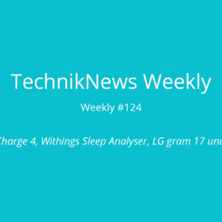 TechnikNews Weekly 124