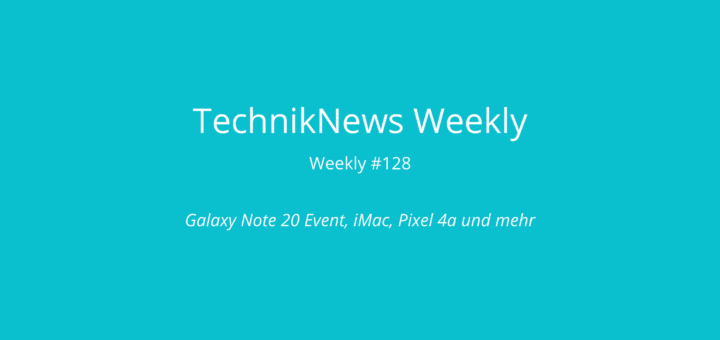 TechnikNews Weekly #128