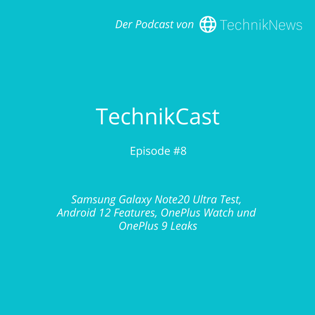 TechnikCast #8: Samsung Galaxy Note20 Ultra Test, Android 12 Features, OnePlus Watch und OnePlus 9 Leaks